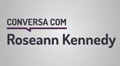 Conversa com Roseann Kennedy