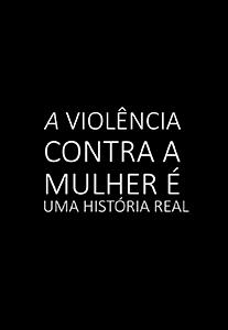 A Violência contra a mulher é uma história real